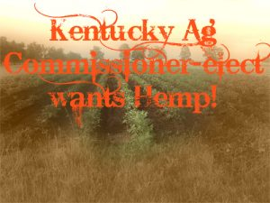 Kentucky Agriculture Commissioner, James Comer supports hemp